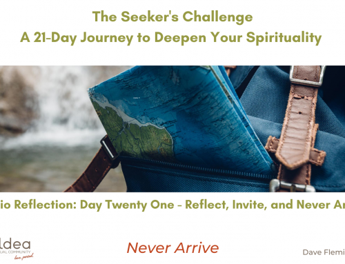 The Seeker's Challenge – Day Twenty One: Reflect, Invite, and Never Arrive